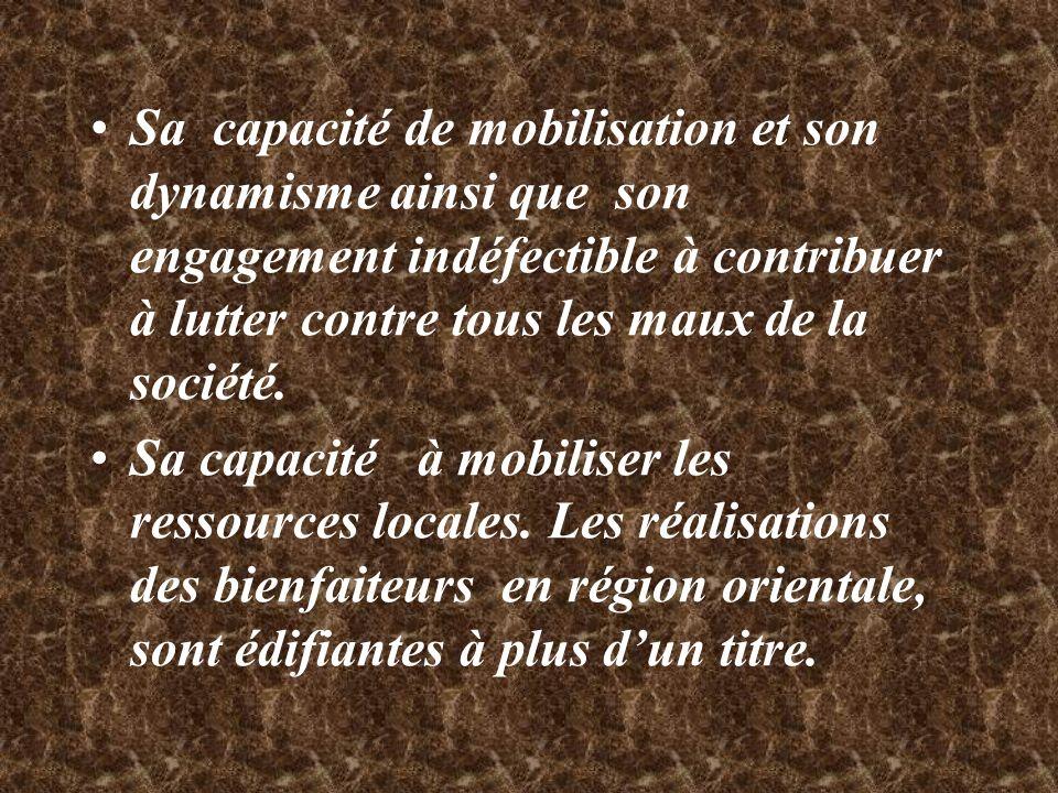 Sa capacité de mobilisation et son dynamisme ainsi que son engagement indéfectible à contribuer à lutter contre tous les maux de la société.