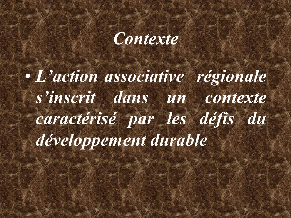 ContexteL'action associative régionale s'inscrit dans un contexte caractérisé par les défis du développement durable.