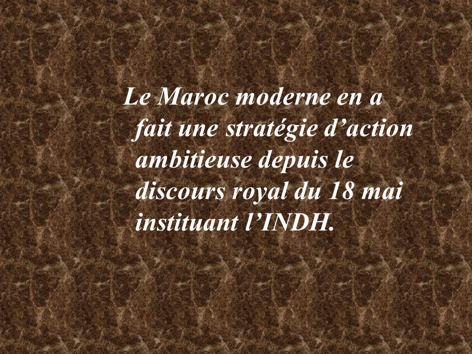 Le Maroc moderne en a fait une stratégie d'action ambitieuse depuis le discours royal du 18 mai instituant l'INDH.