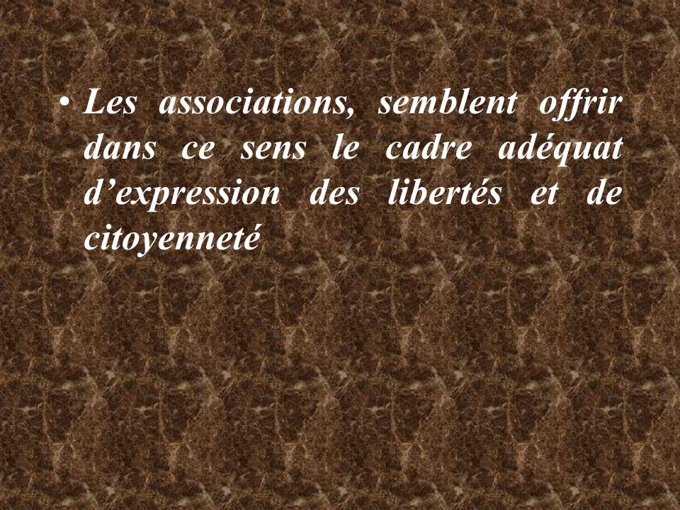 Les associations, semblent offrir dans ce sens le cadre adéquat d'expression des libertés et de citoyenneté