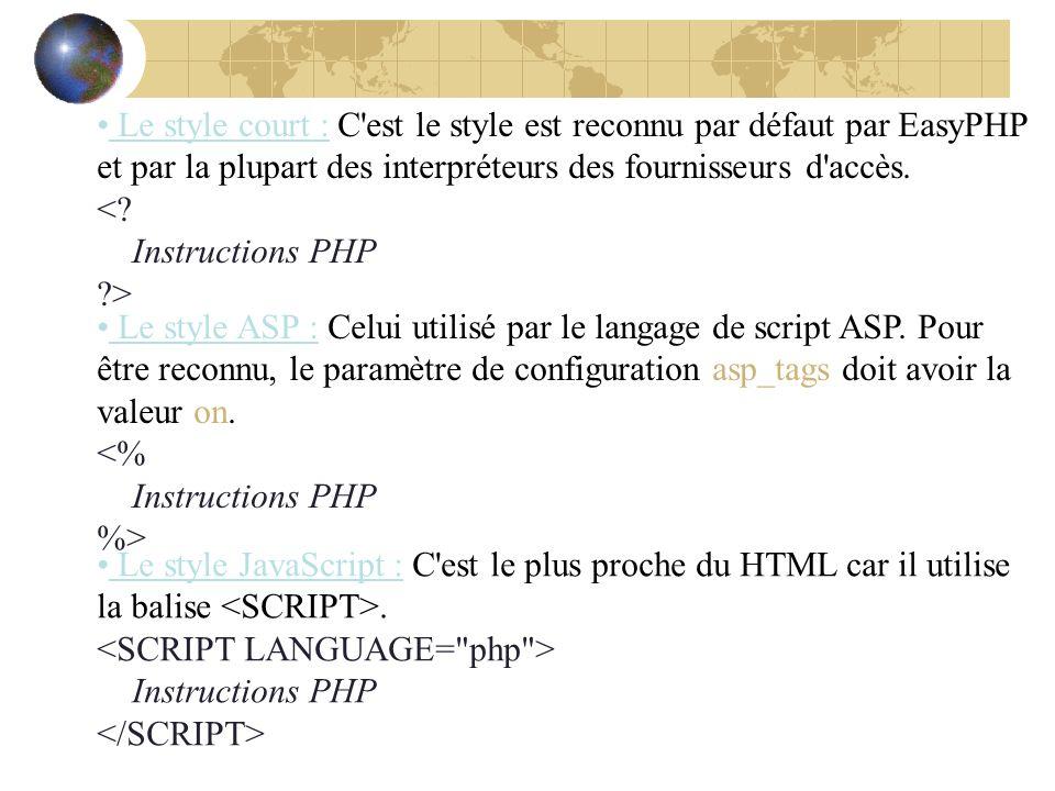 Le style court : C est le style est reconnu par défaut par EasyPHP et par la plupart des interpréteurs des fournisseurs d accès. <