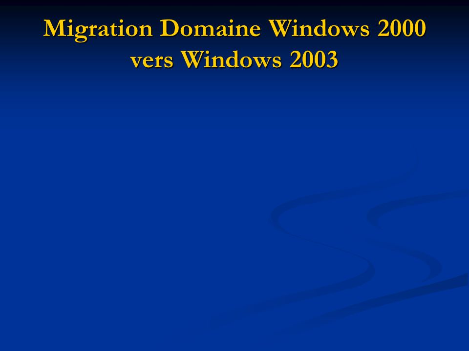 Migration Domaine Windows 2000 vers Windows 2003