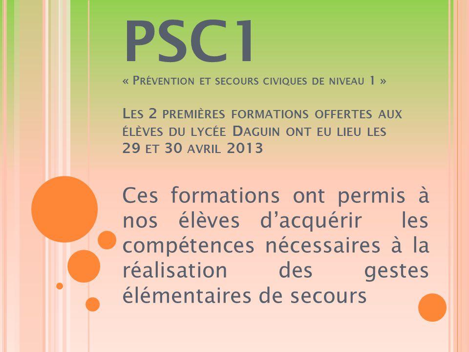 PSC1 « Prévention et secours civiques de niveau 1 » Les 2 premières formations offertes aux élèves du lycée Daguin ont eu lieu les 29 et 30 avril 2013