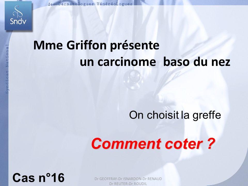 Comment coter Mme Griffon présente un carcinome baso du nez Cas n°16