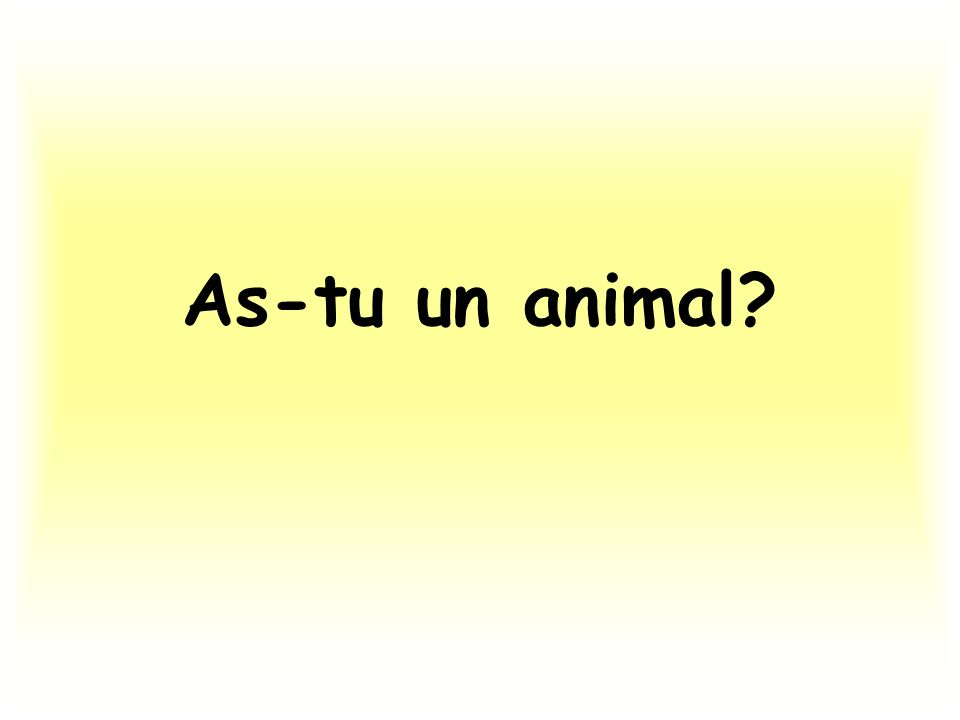 As-tu un animal