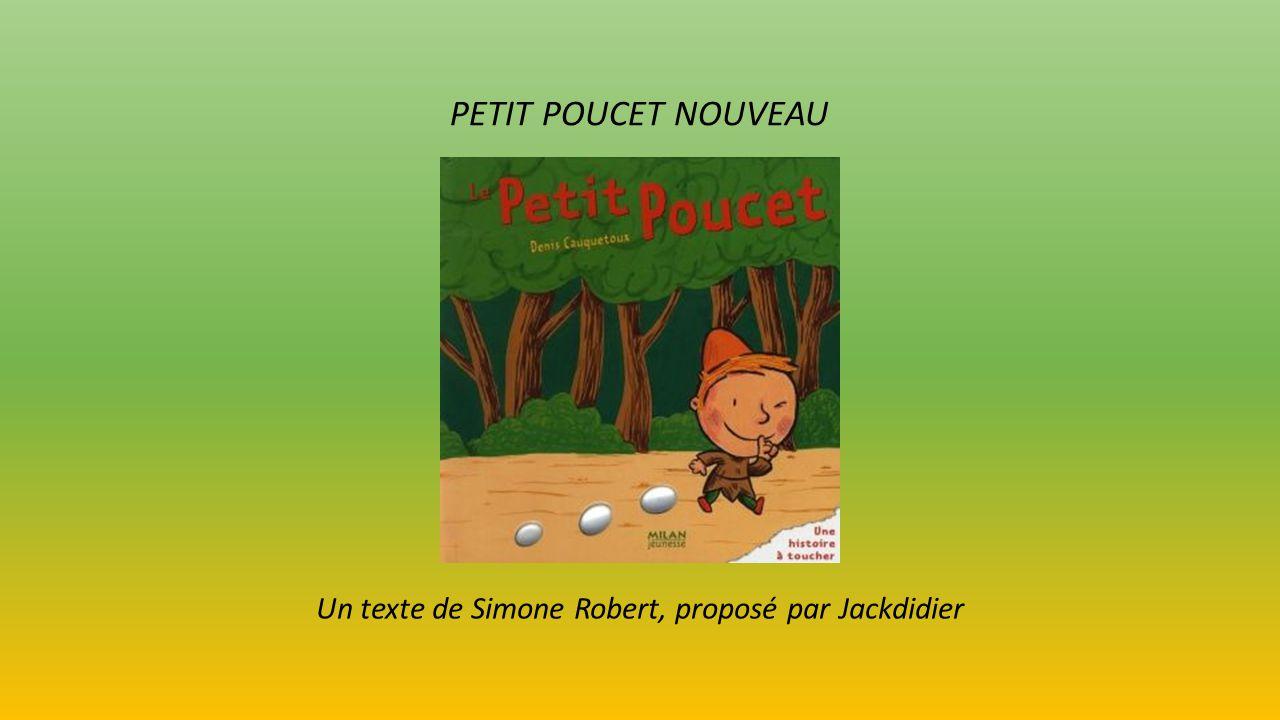 PETIT POUCET NOUVEAU Un texte de Simone Robert, proposé par Jackdidier