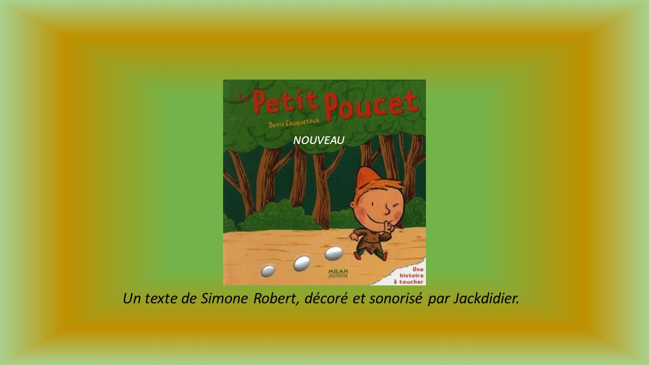 Un texte de Simone Robert, décoré et sonorisé par Jackdidier.