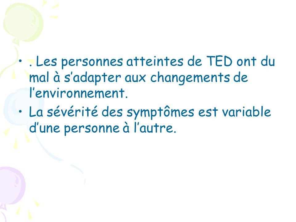 . Les personnes atteintes de TED ont du mal à s'adapter aux changements de l'environnement.