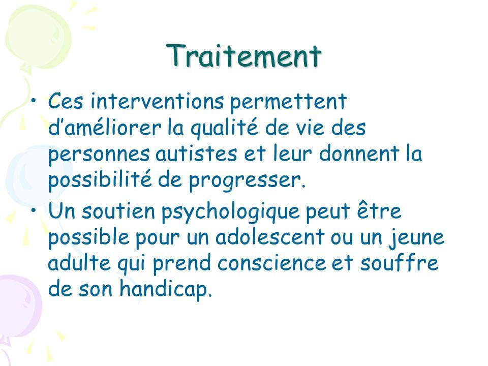 TraitementCes interventions permettent d'améliorer la qualité de vie des personnes autistes et leur donnent la possibilité de progresser.
