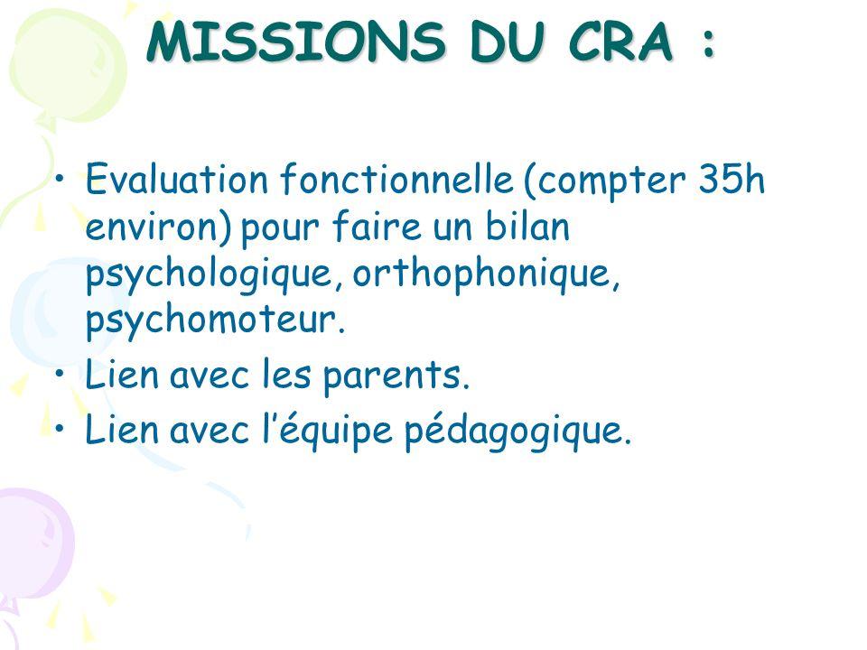 MISSIONS DU CRA :Evaluation fonctionnelle (compter 35h environ) pour faire un bilan psychologique, orthophonique, psychomoteur.