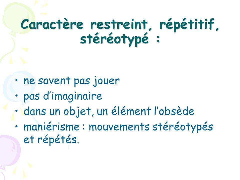 Caractère restreint, répétitif, stéréotypé :