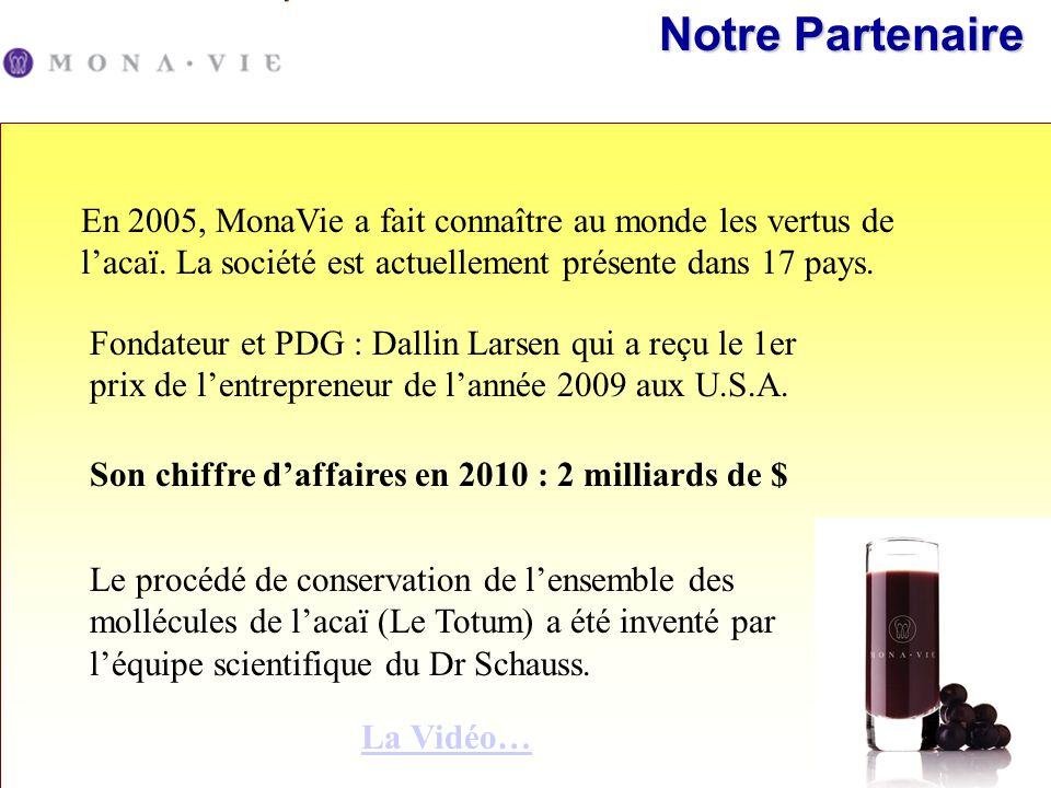 Notre Partenaire En 2005, MonaVie a fait connaître au monde les vertus de l'acaï. La société est actuellement présente dans 17 pays.
