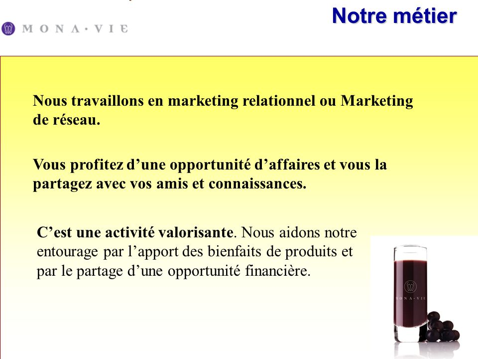 Notre métier Nous travaillons en marketing relationnel ou Marketing de réseau.