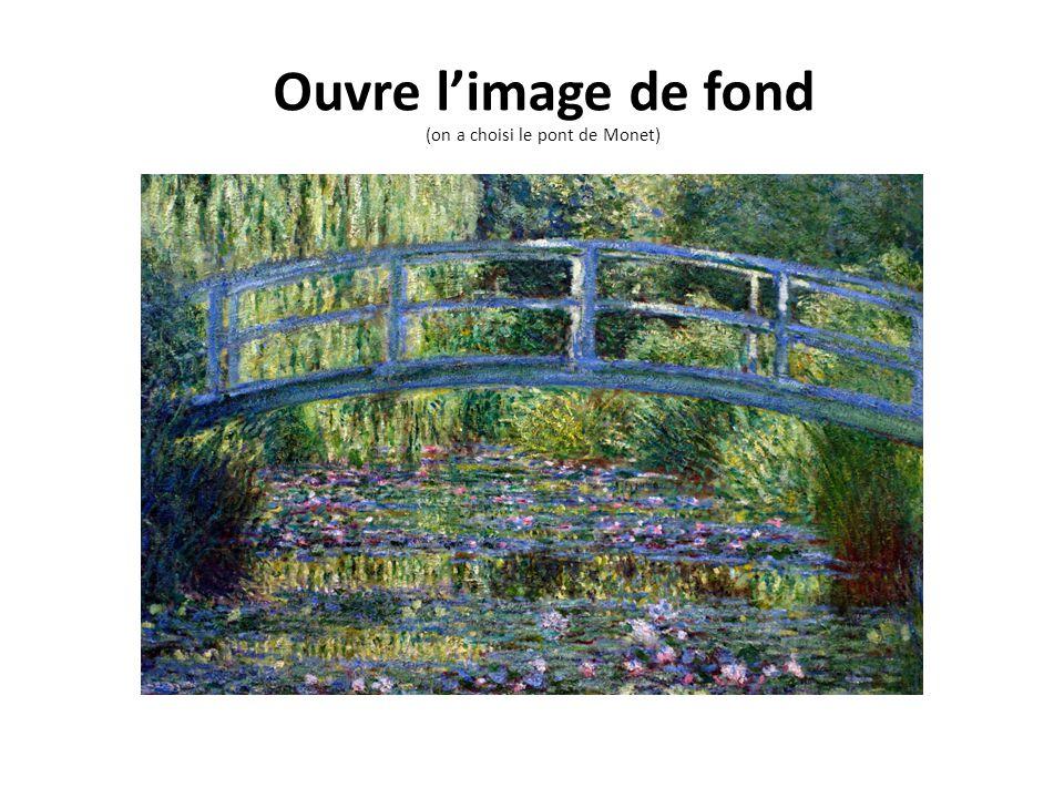 Ouvre l'image de fond (on a choisi le pont de Monet)