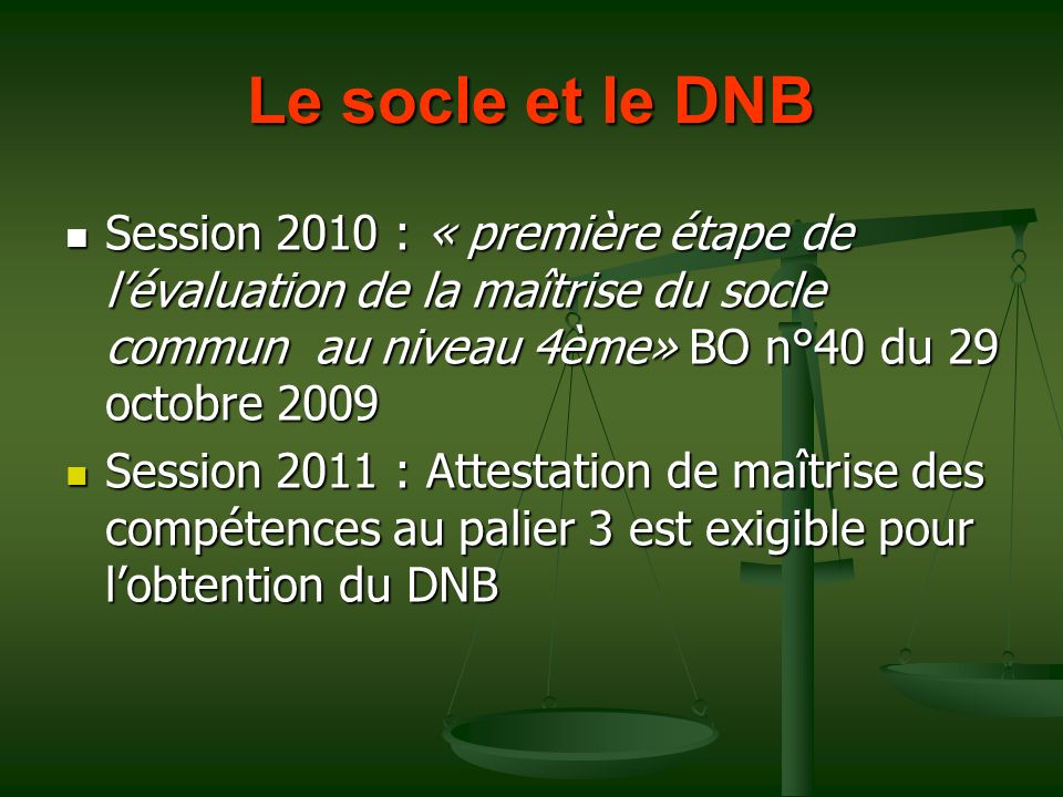 Le socle et le DNB Session 2010 : « première étape de l'évaluation de la maîtrise du socle commun au niveau 4ème» BO n°40 du 29 octobre 2009.