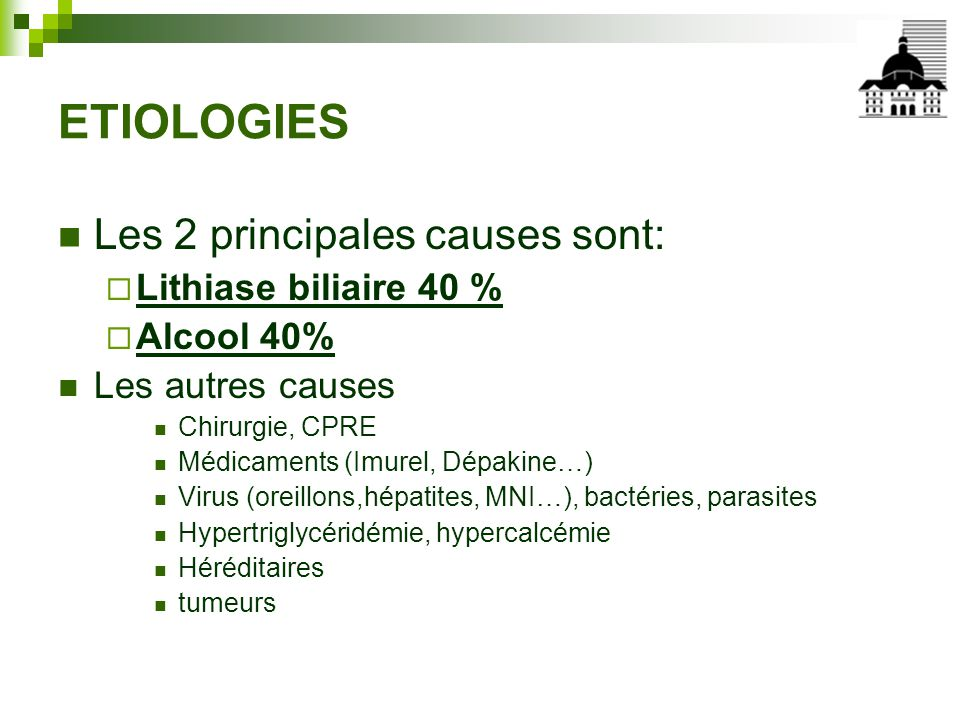 ETIOLOGIES Les 2 principales causes sont: Lithiase biliaire 40 %