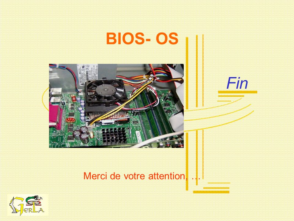 BIOS- OS Fin Merci de votre attention, …