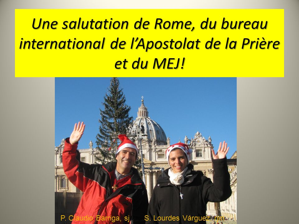 Une salutation de Rome, du bureau international de l'Apostolat de la Prière et du MEJ!
