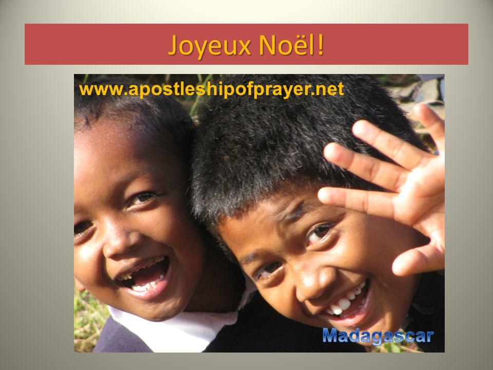 Joyeux Noël! www.apostleshipofprayer.net Madagascar