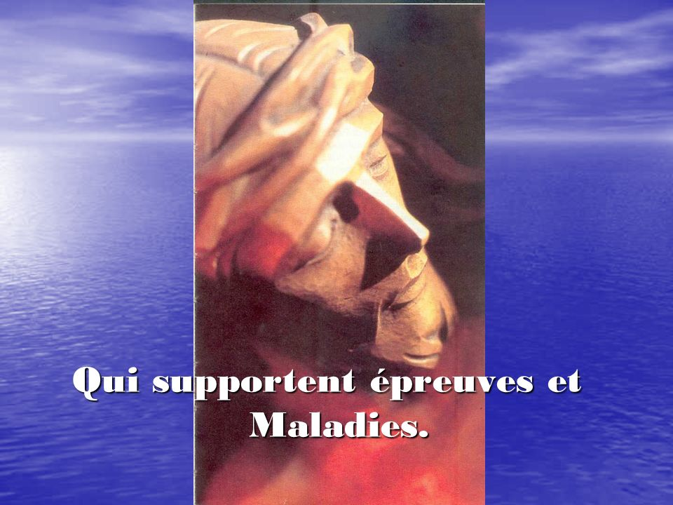 Qui supportent épreuves et Maladies.