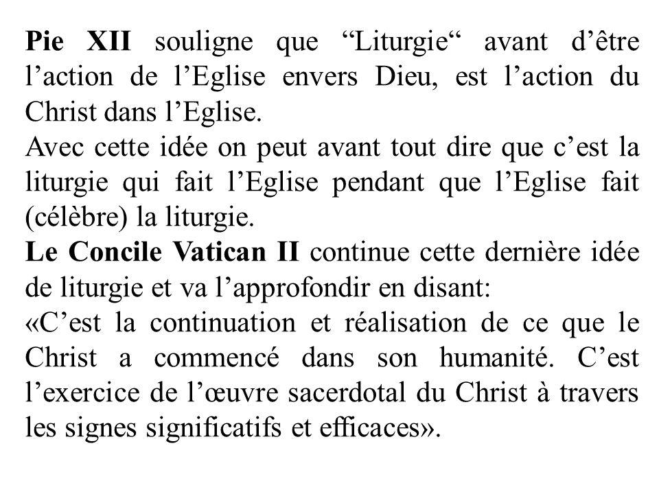 Pie XII souligne que Liturgie avant d'être l'action de l'Eglise envers Dieu, est l'action du Christ dans l'Eglise.