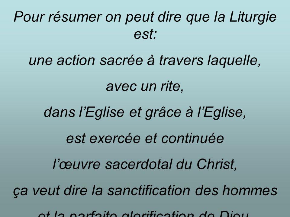 Pour résumer on peut dire que la Liturgie est: