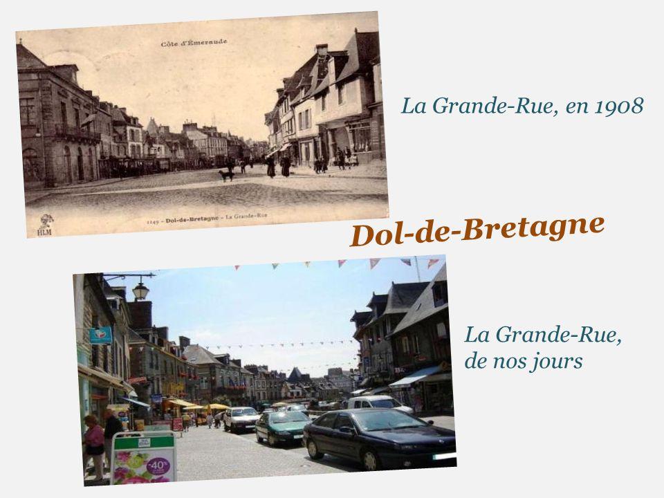La Grande-Rue, en 1908 Dol-de-Bretagne La Grande-Rue, de nos jours
