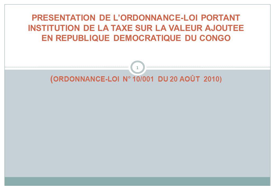 PRESENTATION DE L'ORDONNANCE-LOI PORTANT INSTITUTION DE LA TAXE SUR LA VALEUR AJOUTEE EN REPUBLIQUE DEMOCRATIQUE DU CONGO (ORDONNANCE-LOI N° 10/001 DU 20 AOÛT 2010)
