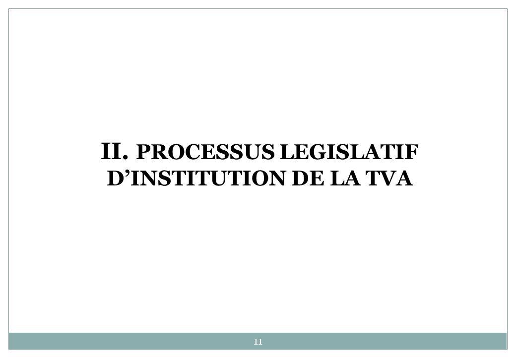 II. PROCESSUS LEGISLATIF D'INSTITUTION DE LA TVA
