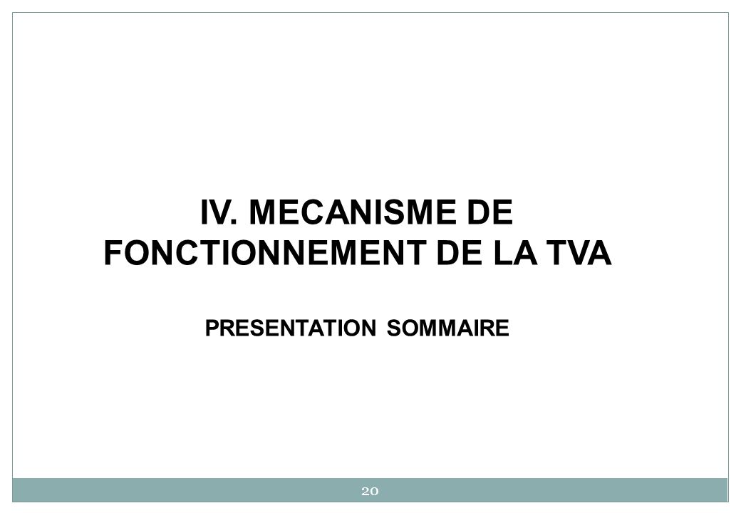IV. MECANISME DE FONCTIONNEMENT DE LA TVA PRESENTATION SOMMAIRE