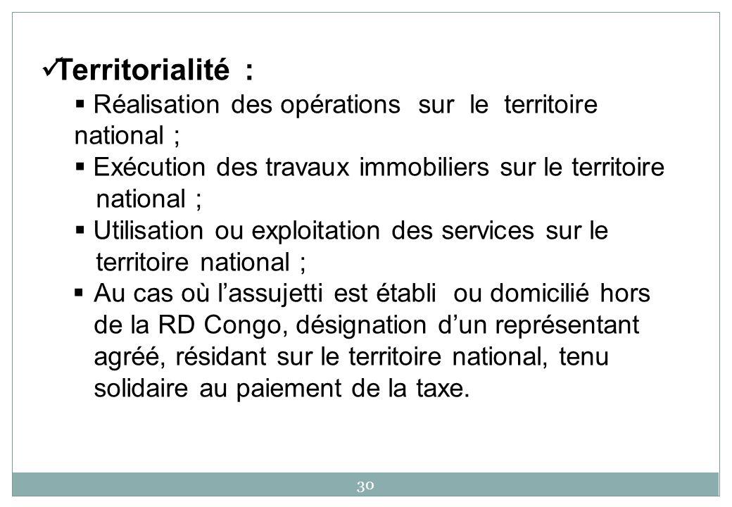 Territorialité : Réalisation des opérations sur le territoire national ; Exécution des travaux immobiliers sur le territoire.
