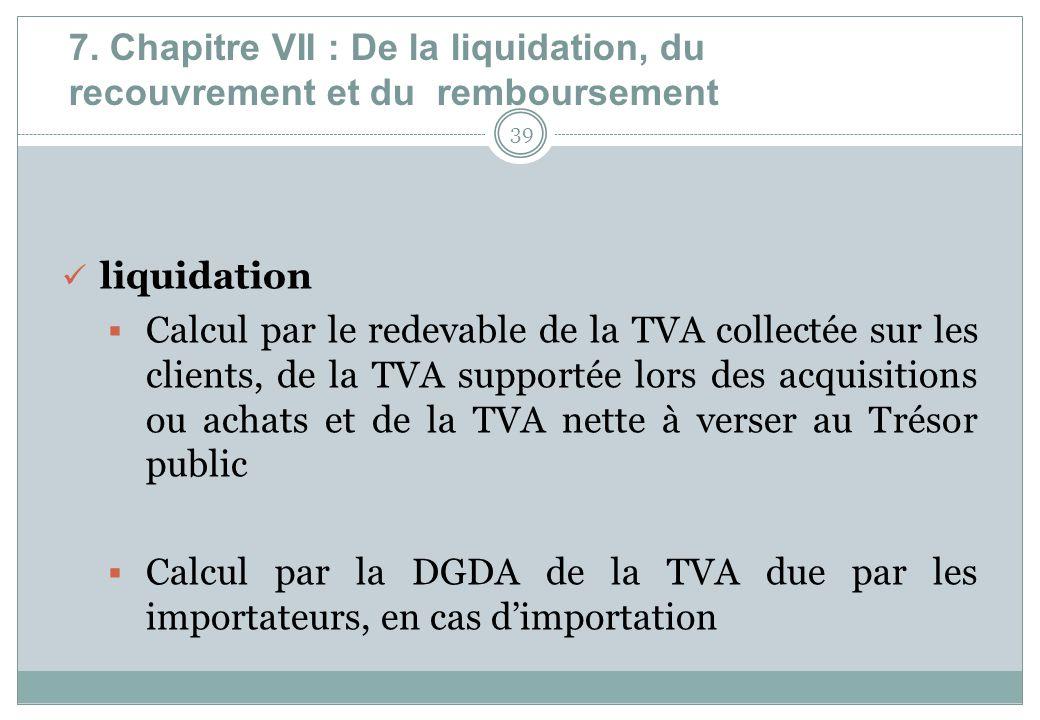7. Chapitre VII : De la liquidation, du recouvrement et du remboursement
