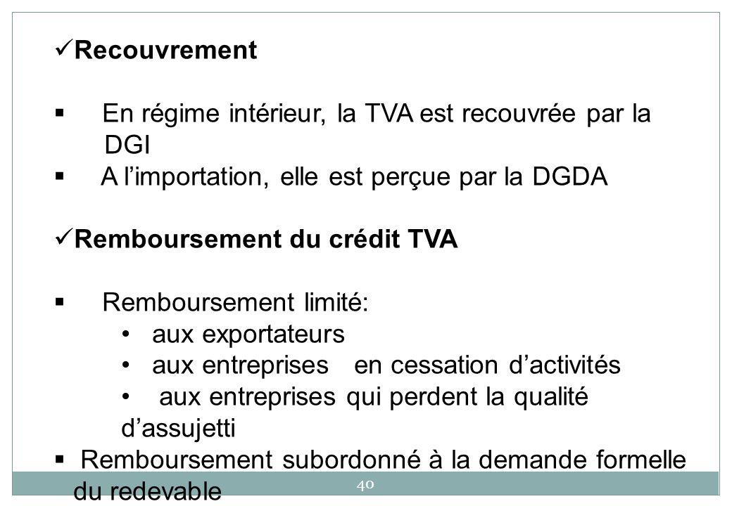 Recouvrement En régime intérieur, la TVA est recouvrée par la. DGI. A l'importation, elle est perçue par la DGDA.