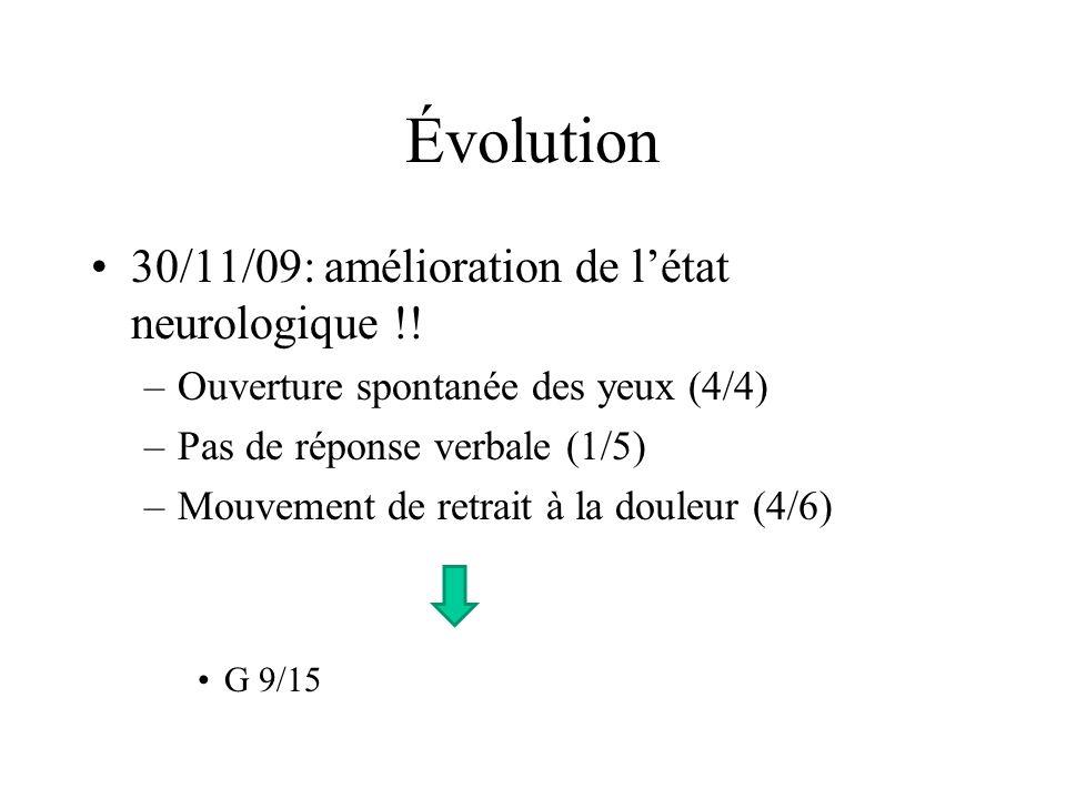 Évolution 30/11/09: amélioration de l'état neurologique !!