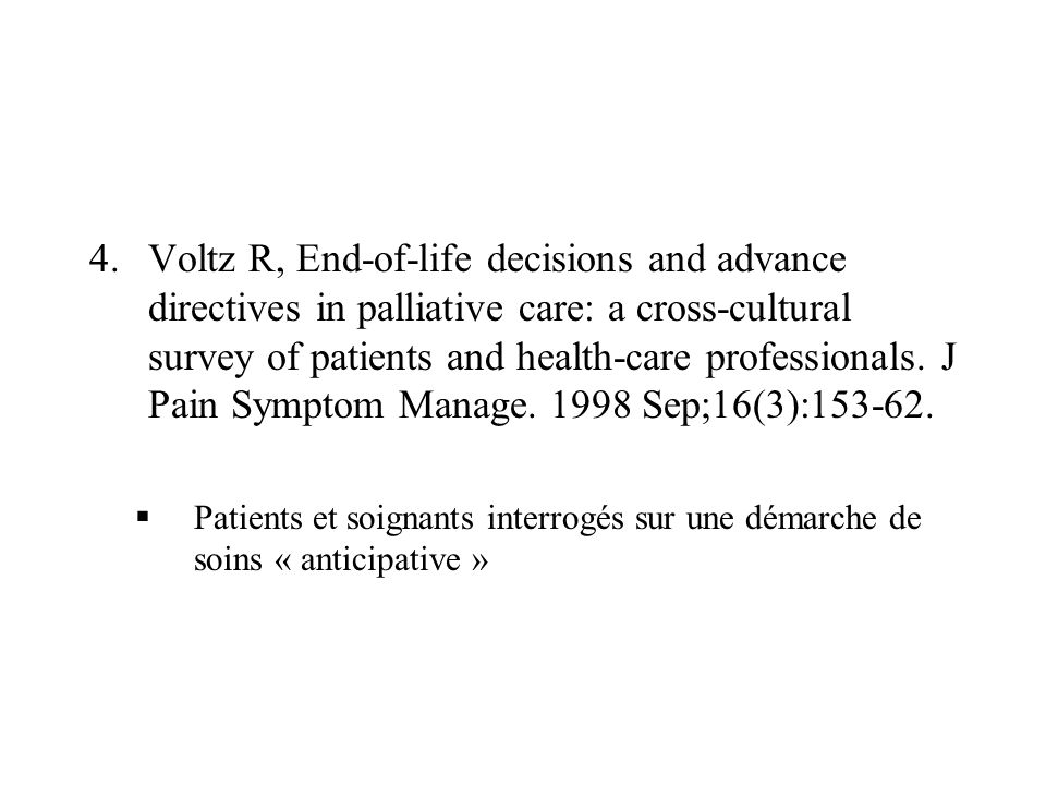 Voltz R, End-of-life decisions and advance directives in palliative care: a cross-cultural survey of patients and health-care professionals. J Pain Symptom Manage. 1998 Sep;16(3):153-62.