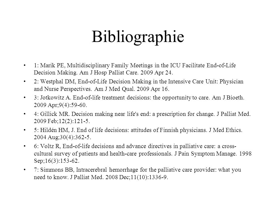 Bibliographie 1: Marik PE, Multidisciplinary Family Meetings in the ICU Facilitate End-of-Life Decision Making. Am J Hosp Palliat Care. 2009 Apr 24.