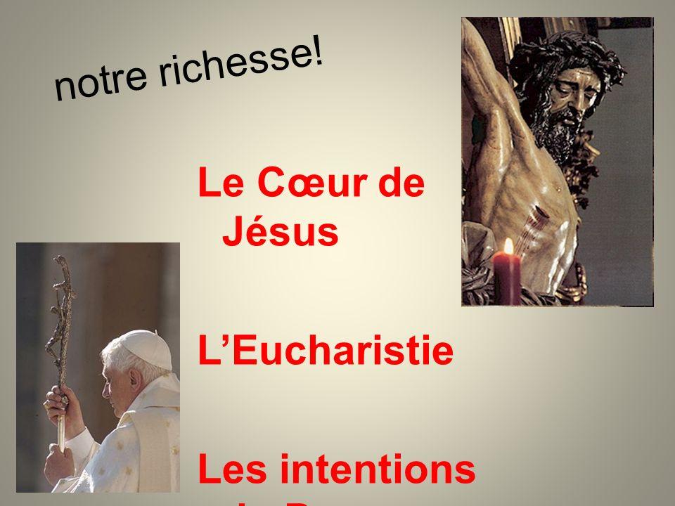 notre richesse! Le Cœur de Jésus L'Eucharistie Les intentions du Pape