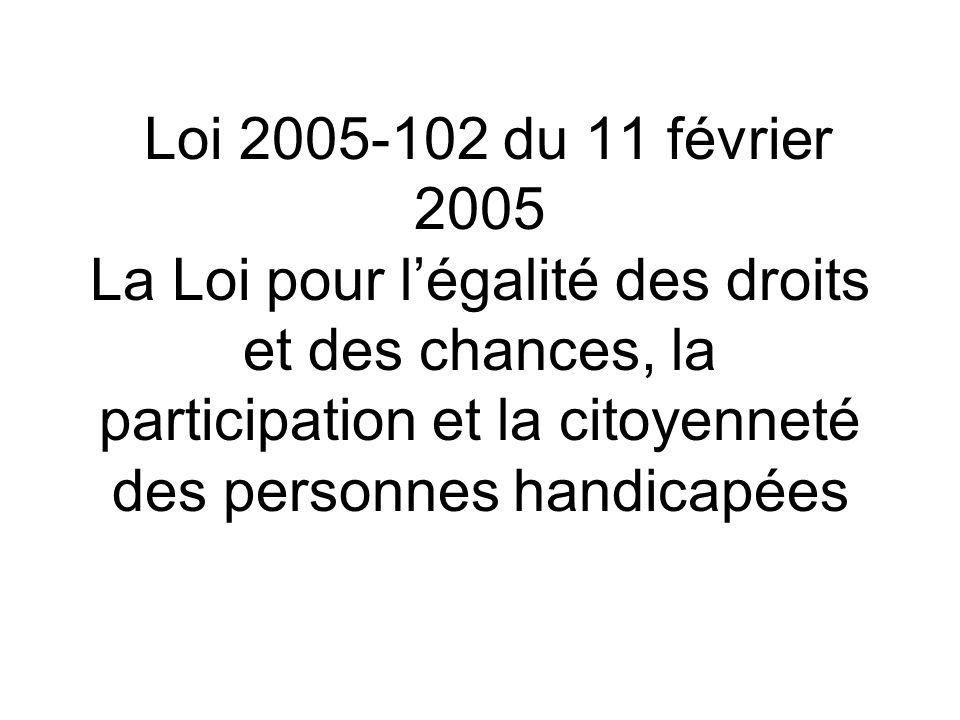 Loi 2005-102 du 11 février 2005 La Loi pour l'égalité des droits et des chances, la participation et la citoyenneté des personnes handicapées