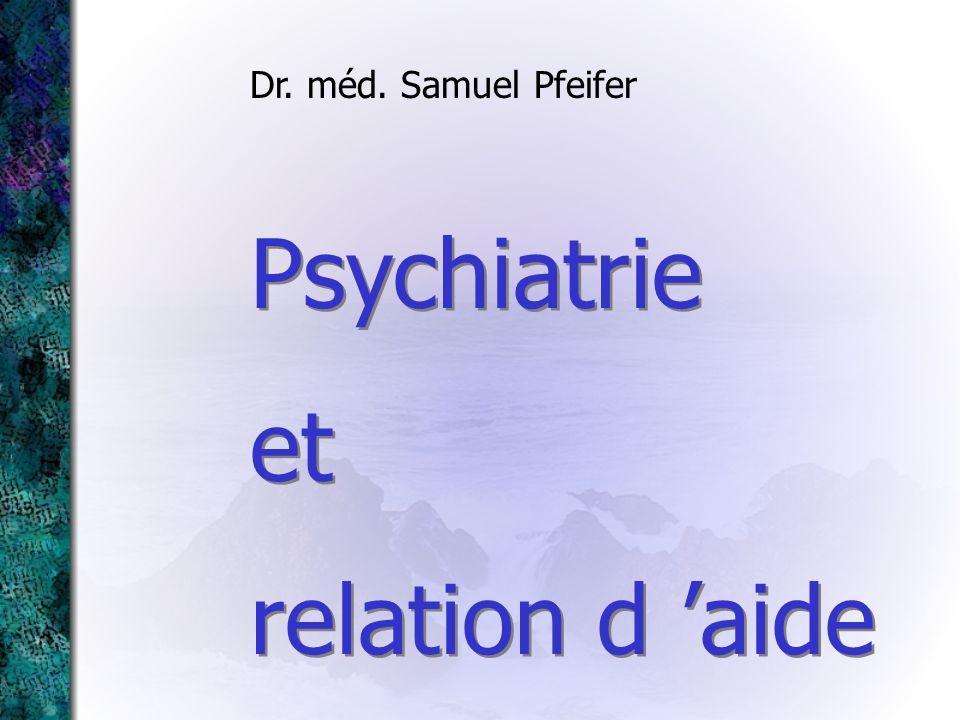 Dr. méd. Samuel Pfeifer Psychiatrie et relation d 'aide