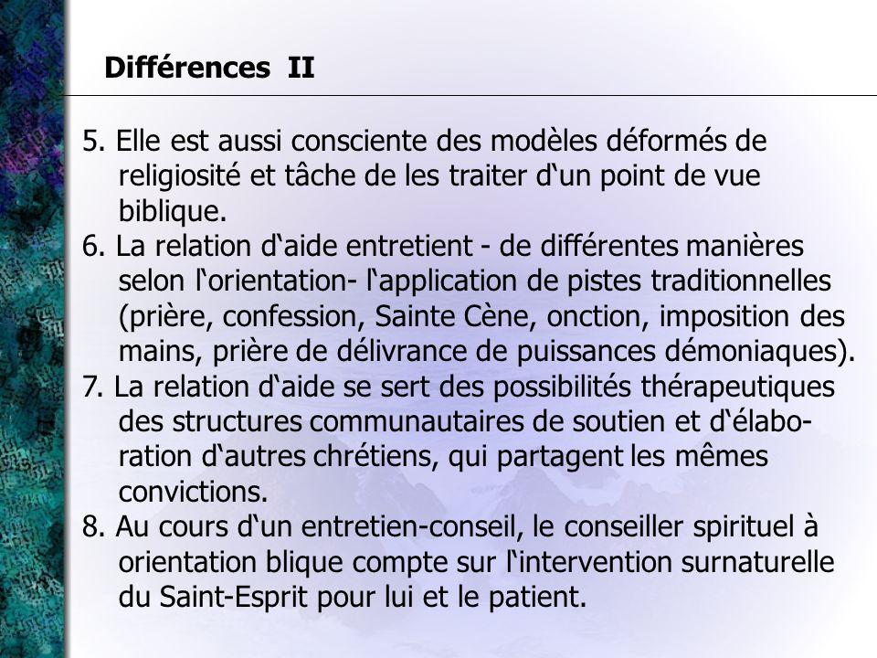 Différences II 5. Elle est aussi consciente des modèles déformés de religiosité et tâche de les traiter d'un point de vue biblique.