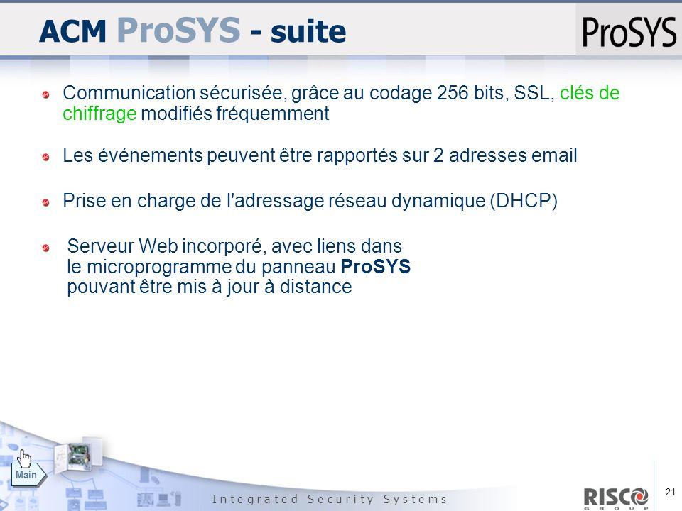 ACM ProSYS - suite Communication sécurisée, grâce au codage 256 bits, SSL, clés de chiffrage modifiés fréquemment.