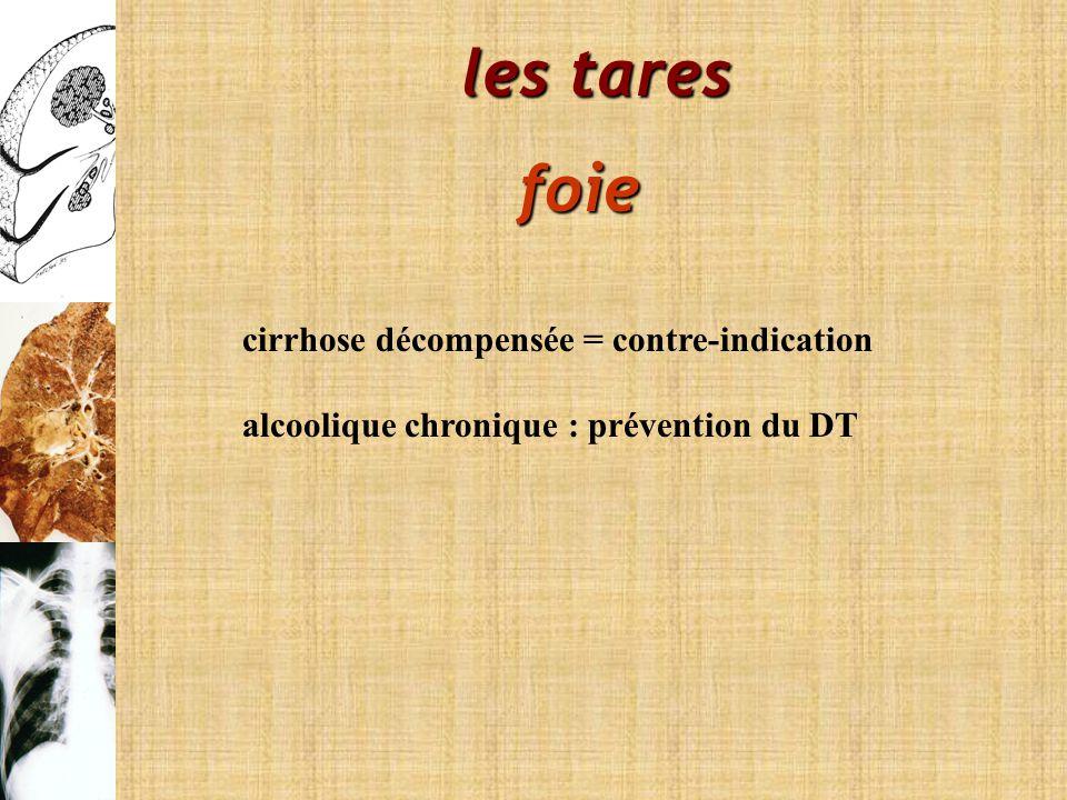 les tares foie cirrhose décompensée = contre-indication