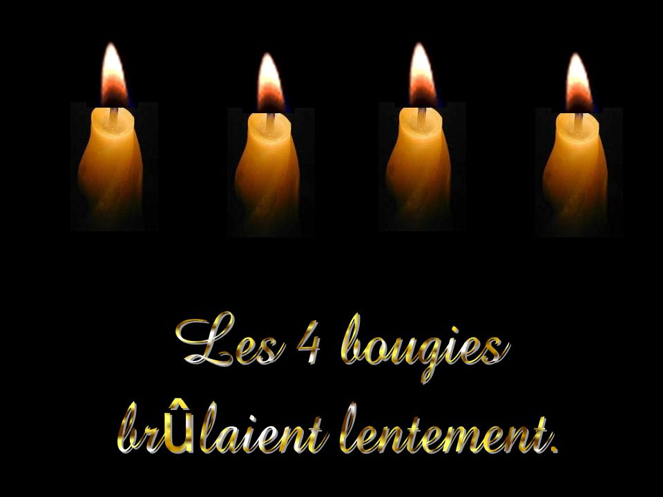Les 4 bougies brûlaient lentement.
