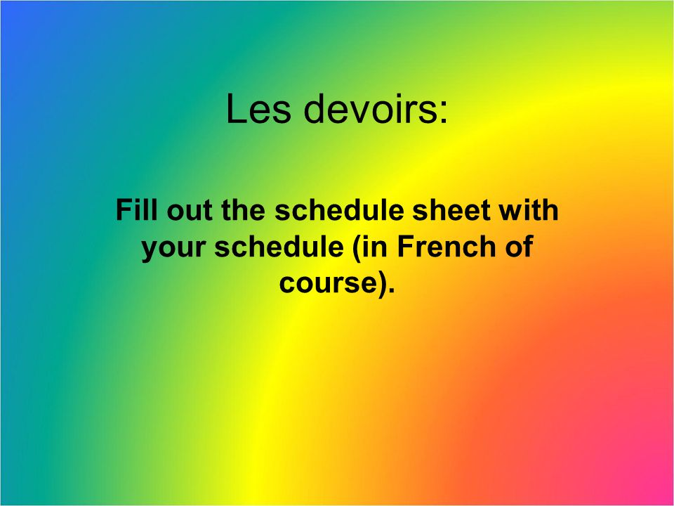 Fill out the schedule sheet with your schedule (in French of course).