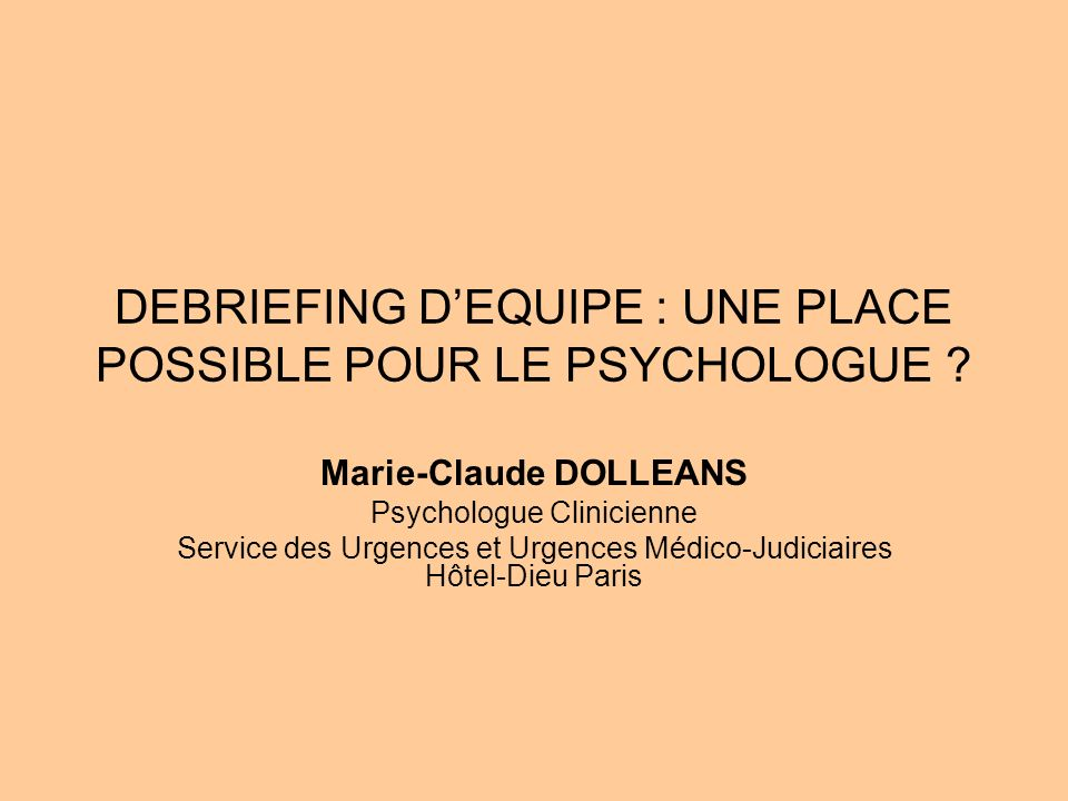 DEBRIEFING D'EQUIPE : UNE PLACE POSSIBLE POUR LE PSYCHOLOGUE