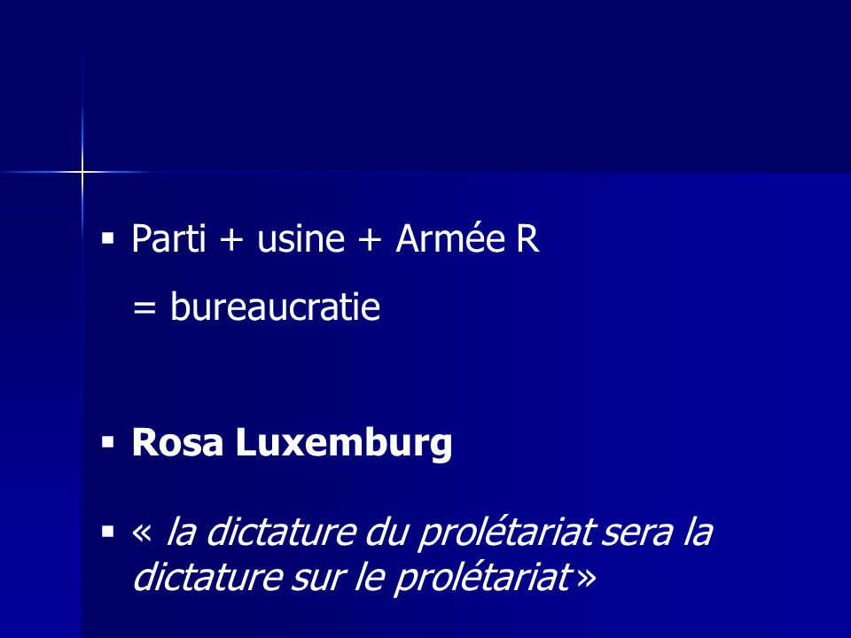 Parti + usine + Armée R = bureaucratie. Rosa Luxemburg.