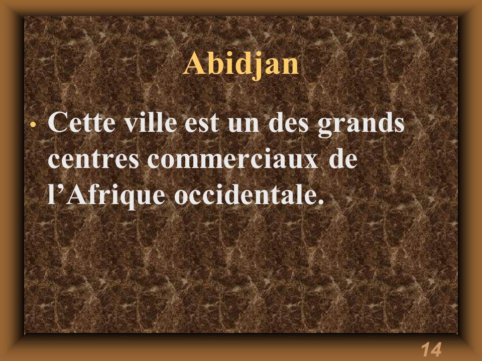 Abidjan Cette ville est un des grands centres commerciaux de l'Afrique occidentale.