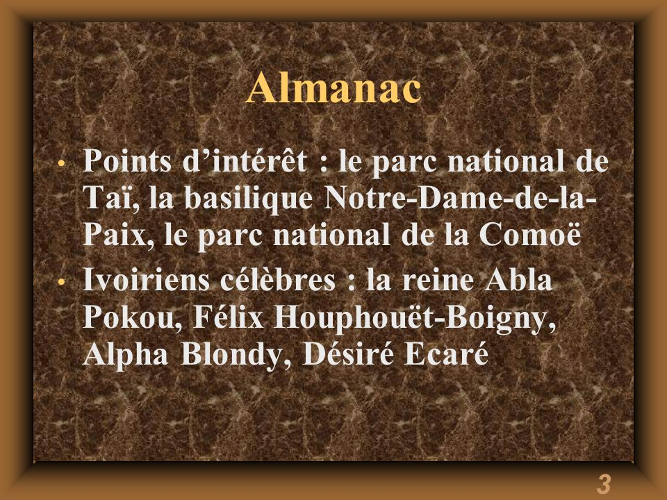 Almanac Points d'intérêt : le parc national de Taï, la basilique Notre-Dame-de-la-Paix, le parc national de la Comoë.