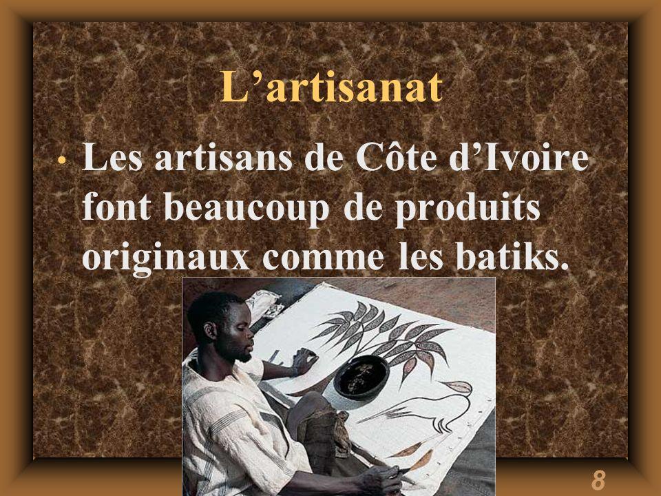 L'artisanat Les artisans de Côte d'Ivoire font beaucoup de produits originaux comme les batiks.