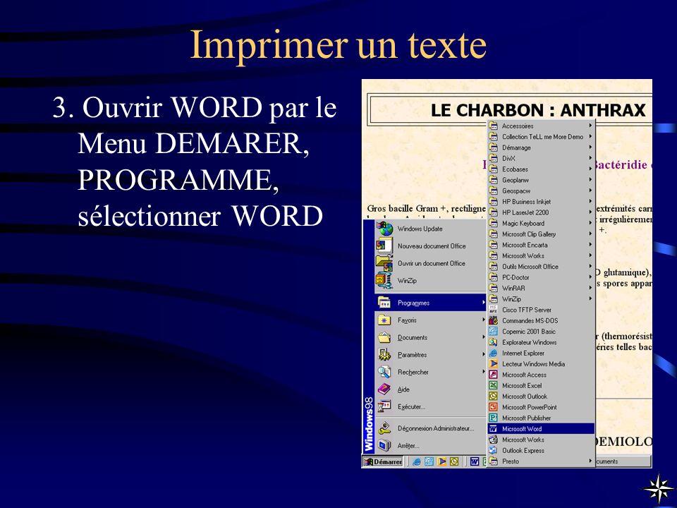 Imprimer un texte 3. Ouvrir WORD par le Menu DEMARER, PROGRAMME, sélectionner WORD